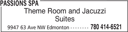 Passions Spa (780-414-6521) - Display Ad - Theme Room and Jacuzzi Suites 780 414-6521 9947 63 Ave NW Edmonton -------- PASSIONS SPA