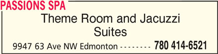 Passions Spa (780-414-6521) - Display Ad - PASSIONS SPAPASSIONS SPA PASSIONS SPA Theme Room and Jacuzzi Suites 780 414-6521 9947 63 Ave NW Edmonton --------