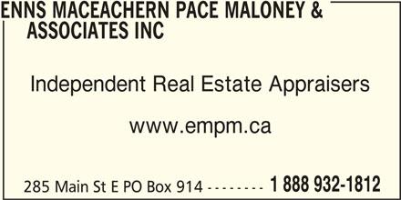 Enns MacEachern Pace Maloney & Associates Inc (1-888-932-1812) - Display Ad - ENNS MACEACHERN PACE MALONEY & ASSOCIATES INC Independent Real Estate Appraisers www.empm.ca 1 888 932-1812 285 Main St E PO Box 914 --------