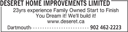 Deseret Home Improvements Limited (902-462-2223) - Display Ad - DESERET HOME IMPROVEMENTS LIMITED 23yrs experience Family Owned Start to Finish You Dream it! We'll build it! www.deseret.ca Dartmouth------------------------- 902 462-2223