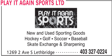 Play It Again Sports Ltd (403-327-0224) - Display Ad - New and Used Sporting Goods Hockey   Golf   Soccer   Baseball Skate Exchange & Sharpening ----------- 403 327-0224 1269 2 Ave S Lethbridge PLAY IT AGAIN SPORTS LTD