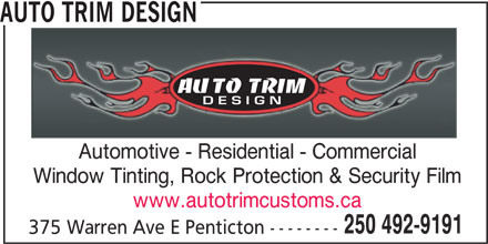 Auto Trim Design (250-492-9191) - Display Ad - AUTO TRIM DESIGN AUTO TRIM DESIGN Automotive - Residential - Commercial Window Tinting, Rock Protection & Security Film www.autotrimcustoms.ca 250 492-9191 375 Warren Ave E Penticton --------