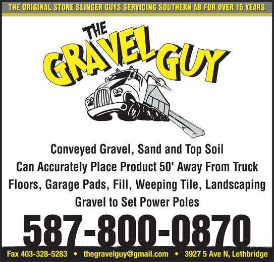 The Gravel Guy (403-634-2185) - Display Ad - Conveyed Gravel, Sand and Top Soil Can Accurately Place Product 50' Away From Truck Floors, Garage Pads, Fill, Weeping Tile, Landscaping Gravel to Set Power Poles 587-800-0870 THE ORIGINAL STONE SLINGER GUYS SERVICING SOUTHERN AB FOR OVER 15 YEARS