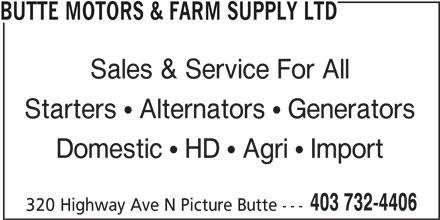 Butte Motors & Farm Supply Ltd (403-732-4406) - Display Ad - BUTTE MOTORS & FARM SUPPLY LTD Sales & Service For All Starters   Alternators   Generators Domestic   HD   Agri   Import 403 732-4406 320 Highway Ave N Picture Butte ---