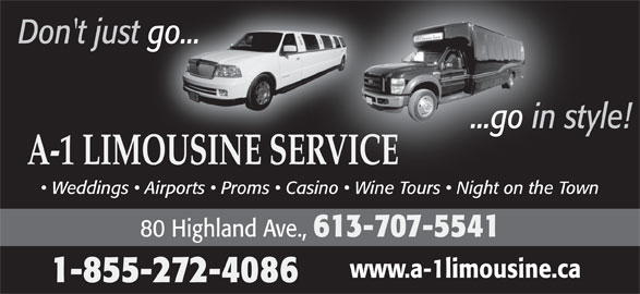 A-1 Limousine Service (613-968-7169) - Display Ad - Don't just go... A-1 LIMOUSINE SERVICEERVICE 80 Highland Ave., 613-707-5541 www.a-1limousine.ca 1-855-272-4086 Weddings   Airports   Proms   Casino   Wine Tours   Night on the Town  Casino   Wine Tours   Night on the Town ...go in style!...go in sty