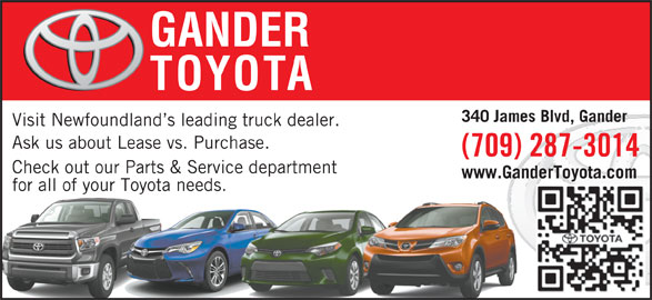 Gander Toyota (709-256-7177) - Display Ad - GANDER TOYOTA 340 James Blvd, Gander Visit Newfoundland s leading truck dealer. Ask us about Lease vs. Purchase. (709) 287-3014 Check out our Parts & Service department www.GanderToyota.com for all of your Toyota needs.