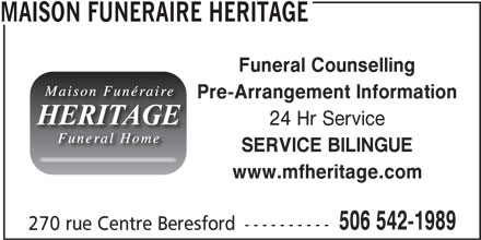 Maison Funéraire Héritage (506-542-1989) - Display Ad - MAISON FUNERAIRE HERITAGE Funeral Counselling Pre-Arrangement Information 24 Hr Service SERVICE BILINGUE www.mfheritage.com 506 542-1989 270 rue Centre Beresford ----------