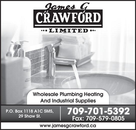 Crawford James G Ltd (709-579-4062) - Display Ad - And Industrial Supplies P.O. Box 1118 A1C 5M5, 709-701-5392 29 Shaw St. Fax: 709-579-0805 www.jamesgcrawford.ca Wholesale Plumbing Heating