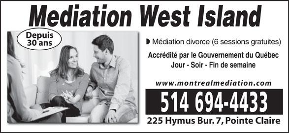 Mediation Centre West Island (514-694-4433) - Annonce illustrée======= - Médiation divorce (6 sessions gratuites) Accrédité par le Gouvernement du Québec Jour - Soir - Fin de semaine www.montrealmediation.com 225 Hymus Bur. 7, Pointe Claire Mediation West Island