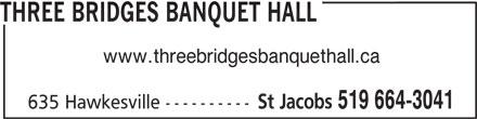 Three Bridges Banquet Hall (519-664-3041) - Display Ad - THREE BRIDGES BANQUET HALL www.threebridgesbanquethall.ca St Jacobs 519 664-3041 635 Hawkesville ----------