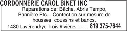 Cordonnerie Carol Binet Inc (819-375-7644) - Annonce illustrée======= - CORDONNERIE CAROL BINET INC Réparations de: Bâche, Abris Tempo, Bannière Etc... Confection sur mesure de housses, coussins et bancs. 819 375-7644 1480 Lavérendrye Trois Rivières -----