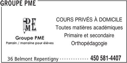 Groupe PME (450-581-4407) - Annonce illustrée======= - COURS PRIVÉS À DOMICILE Toutes matières académiques Primaire et secondaire Orthopédagogie ------------- 450 581-4407 36 Belmont Repentigny GROUPE PME