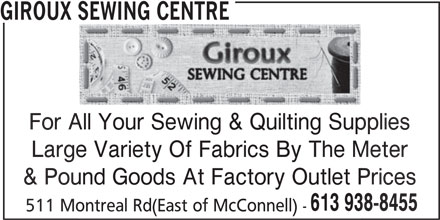 Giroux Sewing Centre (613-938-8455) - Display Ad - For All Your Sewing & Quilting Supplies All Your Sewing & Quilting Suppl GIROUX SEWING CENTRE Large Variety Of Fabrics By The Meterge Variety Of Fabrics By The M & Pound Goods At Factory Outlet Pricesound Goods At Factory Outlet P 613 938-8455613 93 511 Montreal Rd(East of McConnell) -Montreal Rd(East of McConnell)