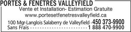 Portes & Fenêtres Valleyfield (450-373-9900) - Annonce illustrée======= - PORTES & FENETRES VALLEYFIELD Vente et Installation- Estimation Gratuite www.portesetfenetresvalleyfield.ca 450 373-9900 100 Mgr-Langlois Salaberry de Valleyfield - Sans Frais ------------------------ 1 888 470-9900
