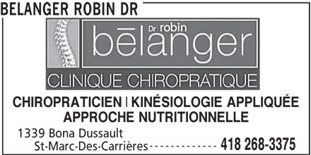 Belanger Robin Dr (418-268-3375) - Annonce illustrée======= - BELANGER ROBIN DR CHIROPRATICIEN KINÉSIOLOGIE APPLIQUÉE APPROCHE NUTRITIONNELLE 1339 Bona Dussault ------------- 418 268-3375 St-Marc-Des-Carrières
