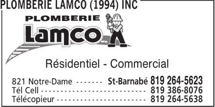 Plomberie Lamco (1994) Inc (819-264-5623) - Annonce illustrée======= - PLOMBERIE LAMCO (1994) INC Re´sidentiel - Commercial 821 Notre-Dame------ St-Barnabe´ 819 264-5623 Te´l Cell-------------------------- 819 386-8076 Te´le´copieur ---------------------- 819 264-5638