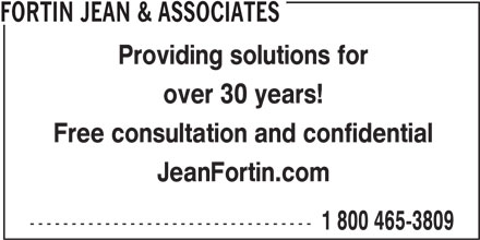 Jean Fortin & Associés (514-382-3260) - Display Ad - FORTIN JEAN & ASSOCIATES Providing solutions for over 30 years! Free consultation and confidential JeanFortin.com ---------------------------------- 1 800 465-3809
