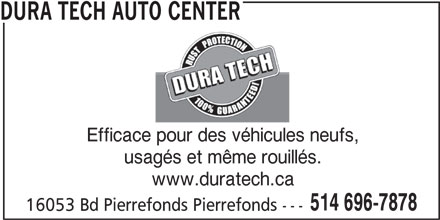 Dura Tech (514-696-7878) - Annonce illustrée======= - Efficace pour des véhicules neufs, usagés et même rouillés. www.duratech.ca 514 696-7878 16053 Bd Pierrefonds Pierrefonds --- DURA TECH AUTO CENTER