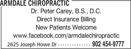 Armdale Chiropractic (902-454-9777) - Display Ad - ARMDALE CHIROPRACTIC Dr. Peter Carey, B.S., D.C. Direct Insurance Billing New Patients Welcome www.facebook.com/armdalechiropractic 2625 Joseph Howe Dr -------------- 902 454-9777