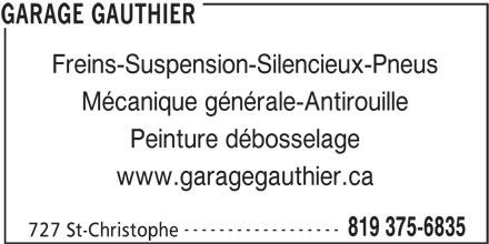 Garage Yves Gauthier Enrg (819-375-6835) - Annonce illustrée======= - Freins-Suspension-Silencieux-Pneus Mécanique générale-Antirouille Peinture débosselage www.garagegauthier.ca ------------------ 819 375-6835 727 St-Christophe GARAGE GAUTHIER