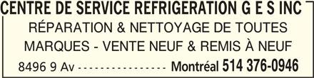 Réfrigération GES Inc (514-376-0946) - Annonce illustrée======= - CENTRE DE SERVICE REFRCENTRE DE SERVICE REFR IGERATION G E S INCCENTRE DE SERVICE REFRCENTRE DE SERVICE REFR CENTRE DE SERVICE REFR RÉPARATION & NETTOYAGE DE TOUTES MARQUES - VENTE NEUF & REMIS À NEUF Montréal 514 376-0946 8496 9 Av ----------------