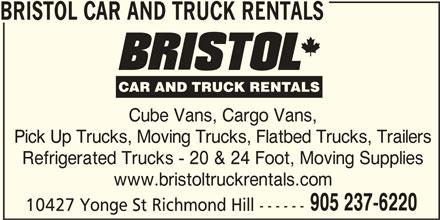 Bristol Truck Rentals (905-237-6220) - Display Ad - Pick Up Trucks, Moving Trucks, Flatbed Trucks, Trailers Refrigerated Trucks - 20 & 24 Foot, Moving Supplies www.bristoltruckrentals.com 905 237-6220 10427 Yonge St Richmond Hill ------ BRISTOL CAR AND TRUCK RENTALS Cube Vans, Cargo Vans,