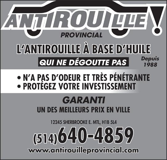 Antirouille Provincial (514-640-4859) - Annonce illustrée======= - 1988 L`ANTIROUILLE À BASE D HUILE QUI NE DÉGOUTTE PAS Depuis N A PAS D ODEUR ET TRÈS PÉNÉTRANTE PROTÉGEZ VOTRE INVESTISSEMENT GARANTI UN DES MEILLEURS PRIX EN VILLE 12245 SHERBROOKE E. MTL, H1B 5L4 (514)640-4859 www.antirouilleprovincial.com