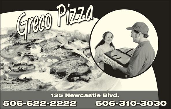 Greco Pizza (506-622-2222) - Annonce illustrée======= - GrecoPi zza 135 Newcastle Blvd.135 Newcastle Blvd. 506-310-3030506-622-2222 30506-310-30506-622-2222
