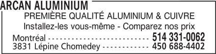 Arcan Aluminium (514-331-0062) - Annonce illustrée======= - 514 331-0062 Montréal -------------------------- 3831 Lépine Chomedey ------------ 450 688-4402 ARCAN ALUMINIUM PREMIÈRE QUALITÉ ALUMINIUM & CUIVRE Installez-les vous-même - Comparez nos prix