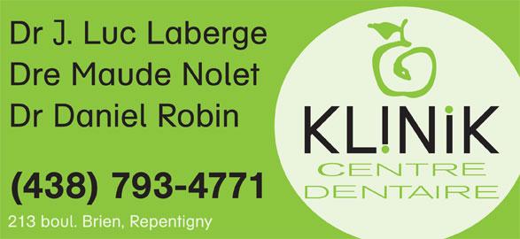 Klinik Dentaire (450-582-0863) - Annonce illustrée======= - (438) 793-4771 213 boul. Brien, Repentigny Dr . Luc Laberge Dre Maude Nolet Dr Daniel Robin