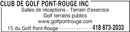 Club de Golf Pont-Rouge Inc (418-873-2033) - Annonce illustrée======= - Salles de réceptions - Terrain d'exercice Golf terrains publics www.golfpontrouge.com ------------- 418 873-2033 15 du Golf Pont-Rouge CLUB DE GOLF PONT-ROUGE INC