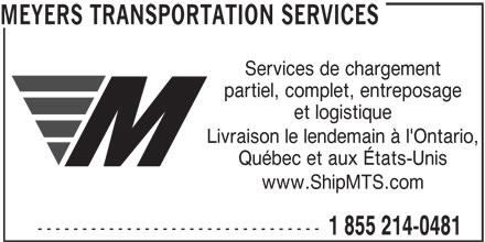 Meyers Transportation Services (1-855-214-0481) - Annonce illustrée======= - MEYERS TRANSPORTATION SERVICES Services de chargement partiel, complet, entreposage et logistique Livraison le lendemain à l'Ontario, Québec et aux États-Unis www.ShipMTS.com -------------------------------- 1 855 214-0481