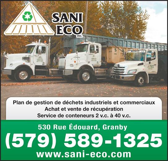 Sani Eco Inc (450-777-4977) - Display Ad - Plan de gestion de déchets industriels et commerciaux Achat et vente de récupération Service de conteneurs 2 v.c. à 40 v.c. 530 Rue Édouard, Granby 530 Rue Édouard, Granby 579 589-1325 www.sani-eco.comwwwsaniecocom Plan de gestion de déchets industriels et commerciaux Achat et vente de récupération Service de conteneurs 2 v.c. à 40 v.c. 530 Rue Édouard, Granby 530 Rue Édouard, Granby 579 589-1325 www.sani-eco.comwwwsaniecocom