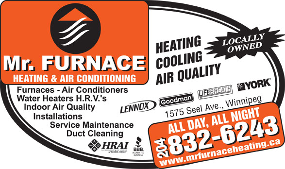 Mr Furnace Heating And Air Conditioning (204-832-6243) - Display Ad - LOCALLY OWNED 1575 Seel Ave., Winnipeg 204 www.mrfurnaceheating.ca LOCALLY OWNED 1575 Seel Ave., Winnipeg 204 www.mrfurnaceheating.ca