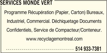 Services Monde Vert (514-933-7381) - Annonce illustrée======= - Confidentiels, Service de Compacteur/Conteneur. www.recyclagemontreal.com ---------------------------------- 514 933-7381 SERVICES MONDE VERT Programme Récupération (Papier, Carton) Bureaux, Industriel, Commercial. Déchiquetage Documents