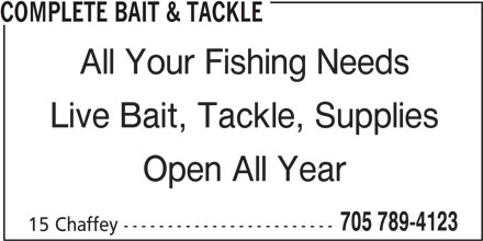 Complete Bait & Tackle (705-789-4123) - Display Ad - COMPLETE BAIT & TACKLE All Your Fishing Needs Live Bait, Tackle, Supplies Open All Year 705 789-4123 15 Chaffey ------------------------