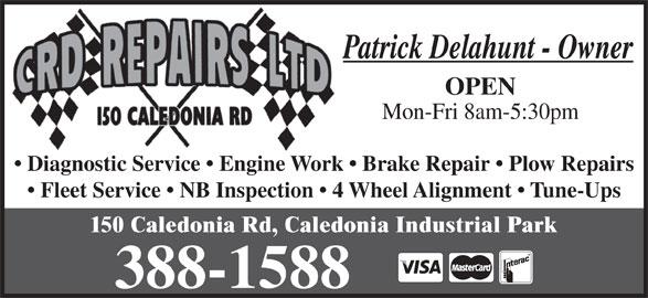 C R D Repairs Ltd (506-388-1588) - Display Ad - Patrick Delahunt - Owner OPEN Mon-Fri 8am-5:30pm Diagnostic Service   Engine Work   Brake Repair   Plow Repairs Fleet Service   NB Inspection   4 Wheel Alignment   Tune-Ups 150 Caledonia Rd, Caledonia Industrial Park