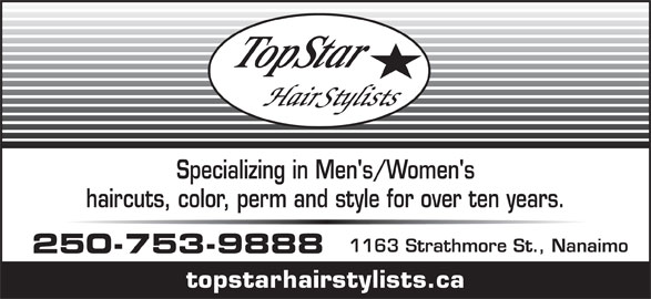 Topstar Hairstylists (250-753-9888) - Display Ad - Specializing in Men's/Women's haircuts, color, perm and style for over ten years. 1163 Strathmore St., Nanaimo 250-753-9888 topstarhairstylists.ca