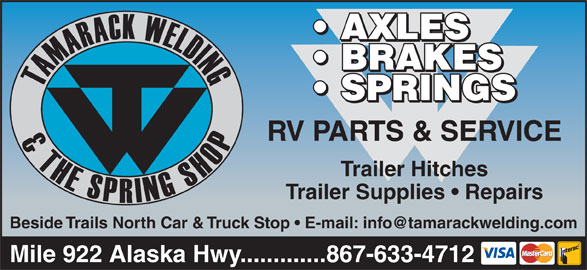 Tamarack Welding & The Spring Shop 2000 (867-633-4712) - Display Ad - AXLES BRAKES SPRINGS RV PARTS & SERVICE Trailer Hitches Trailer Supplies   Repairs Mile 922 Alaska Hwy.............867-633-4712