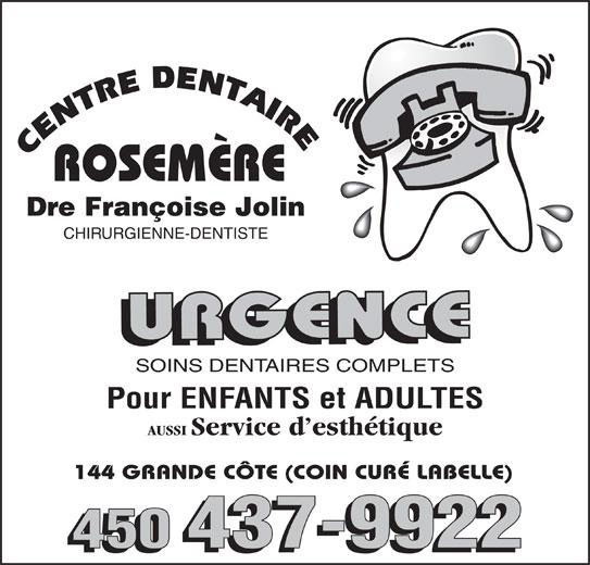 Centre Dentaire Dr Françoise Jolin (450-437-9922) - Annonce illustrée======= - Dre Françoise Jolin CHIRURGIENNE-DENTISTE URGENCEURGENCE Pour ENFANTS et ADULTES AUSSI Service d esthétique 144 GRANDE CÔTE (COIN CURÉ LABELLE) 450 437-9922 SOINS DENTAIRES COMPLETS