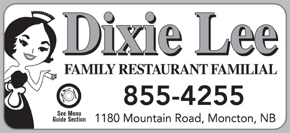 Dixie Lee (506-855-4255) - Annonce illustrée======= - Dixie Lee 855-4255 See Menu Guide Section 1180 Mountain Road, Moncton, NB FAMILY RESTAURANT FAMILIAL