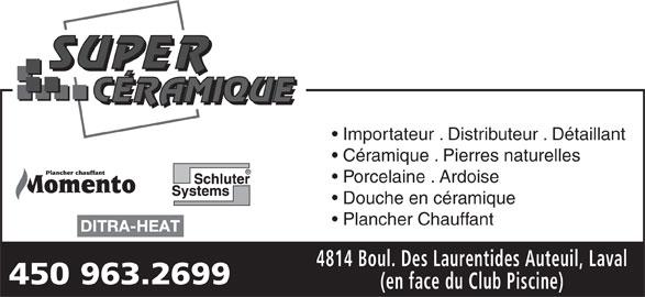 Super Céramique (450-963-2699) - Annonce illustrée======= - Importateur . Distributeur . Détaillant Céramique . Pierres naturelles Porcelaine . Ardoise Douche en céramique Plancher Chauffant 4814 Boul. Des Laurentides Auteuil, Laval 450 963.2699 (en face du Club Piscine)