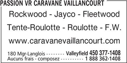 Caravane Vaillancourt (450-377-1408) - Annonce illustrée======= - 450 377-1408 180 Mgr-Langlois -------- Aucuns frais - composez ---------- 1 888 362-1408 PASSION VR CARAVANE VAILLANCOURT Rockwood - Jayco - Fleetwood Tente-Roulotte - Roulotte - F.W. www.caravanevaillancourt.com Valleyfield
