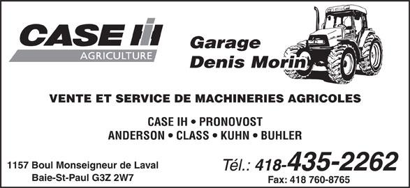 Garage Denis Morin Inc (418-435-2262) - Annonce illustrée======= - Garage Denis Morin VENTE ET SERVICE DE MACHINERIES AGRICOLES CASE IH   PRONOVOST ANDERSON   CLASS   KUHN   BUHLER 1157 Boul Monseigneur de Laval Tél.: 418-435-2262 Baie-St-Paul G3Z 2W7 Fax: 418 760-8765