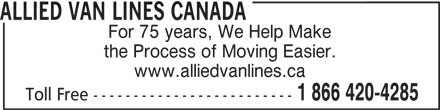 Allied Van Lines (1-866-420-4285) - Display Ad - ALLIED VAN LINES CANADA For 75 years, We Help Make the Process of Moving Easier. www.alliedvanlines.ca 1 866 420-4285 Toll Free -------------------------