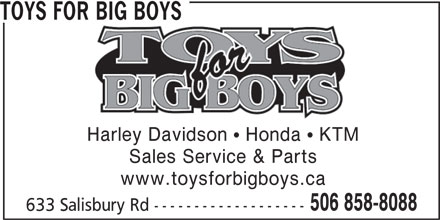 Toys For Big Boys (506-858-8088) - Display Ad - TOYS FOR BIG BOYS Harley Davidson  Honda  KTM Sales Service & Parts www.toysforbigboys.ca 506 858-8088 633 Salisbury Rd -------------------