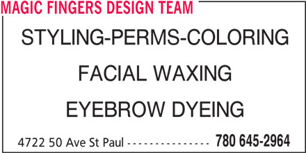 Magic Fingers Design Team (780-645-2964) - Display Ad - MAGIC FINGERS DESIGN TEAM STYLING-PERMS-COLORING FACIAL WAXING EYEBROW DYEING 780 645-2964 4722 50 Ave St Paul ---------------