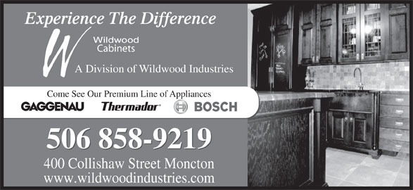 Wildwood Cabinets Ltd (506-858-9219) - Display Ad - Come See Our Premium Line of Appliances 506 858-9219 400 Collishaw Street Moncton www.wildwoodindustries.com Experience The Difference Cabinets A Division of Wildwood Industries
