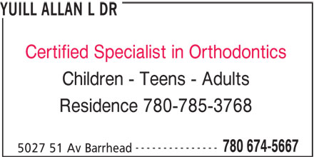 Dr Allan Yuill Orthodontist (780-674-5667) - Display Ad - YUILL ALLAN L DR Certified Specialist in Orthodontics Children - Teens - Adults Residence 780-785-3768 --------------- 780 674-5667 5027 51 Av Barrhead