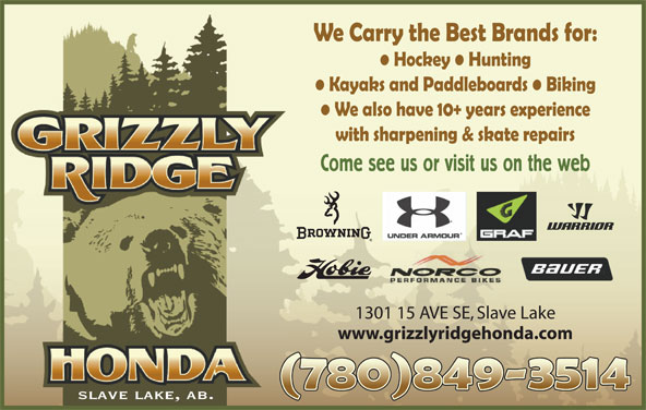 Grizzly Ridge Honda (780-849-3514) - Display Ad - Come see us or visit us on the web 1301 15 AVE SE, Slave Lake www.grizzlyridgehonda.com